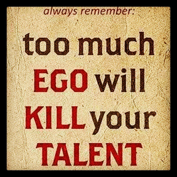 unknown ego quote image too much ego will kill your talent