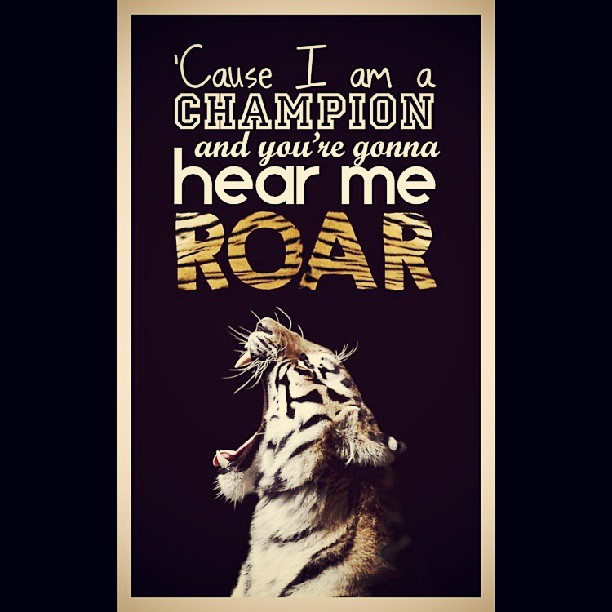 Roared quote 'Cause I am a champion and you are gonna hear me roar