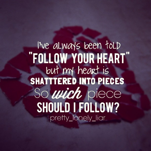 "Follow your heart quote I've always been told ""Follow you heart"", but ..."