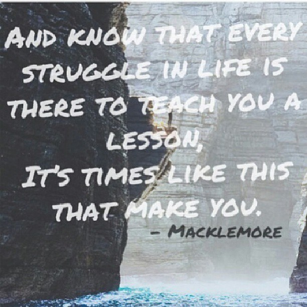 Life is like quote And know that every struggle in life is there to teach you a lesson. It's time l