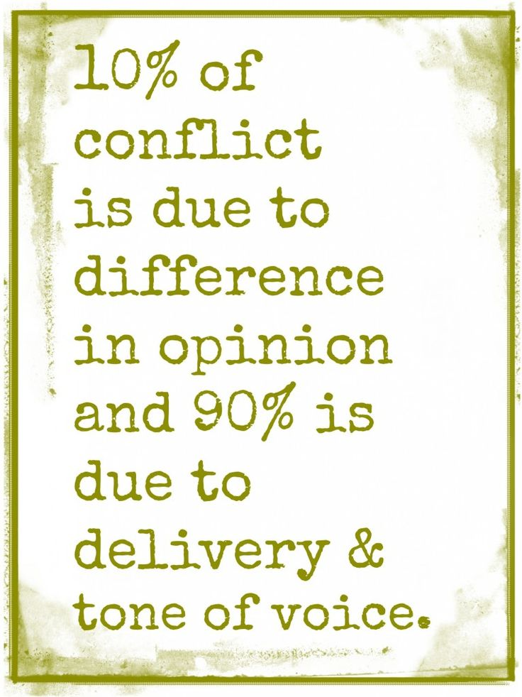 Differences quote 10% of conflict is due to difference in opinion and 90% is due to delivery and t
