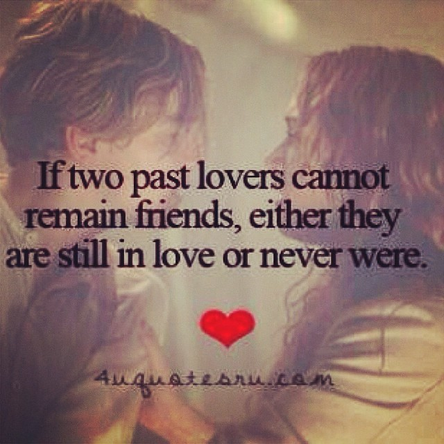 Two nations quote If two past lovers cannot remain friends, either they are still in love or never