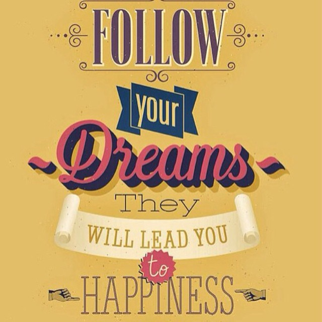 Follow your dreams quote Follow your dreams, they will lead you to happiness