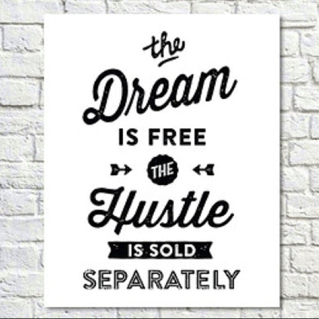 Separated quote The dream is free, the hustle is sold separately