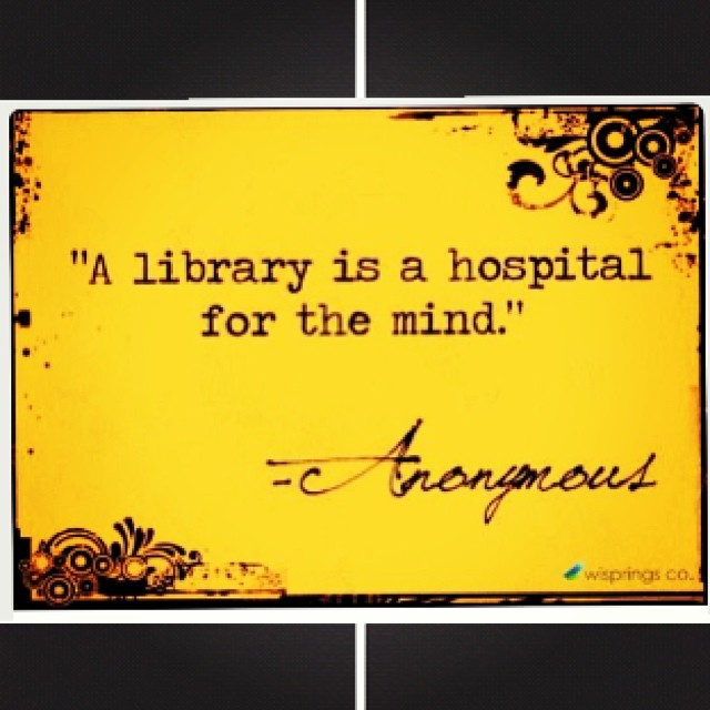 Libraries quote A library is a hospital for the mind