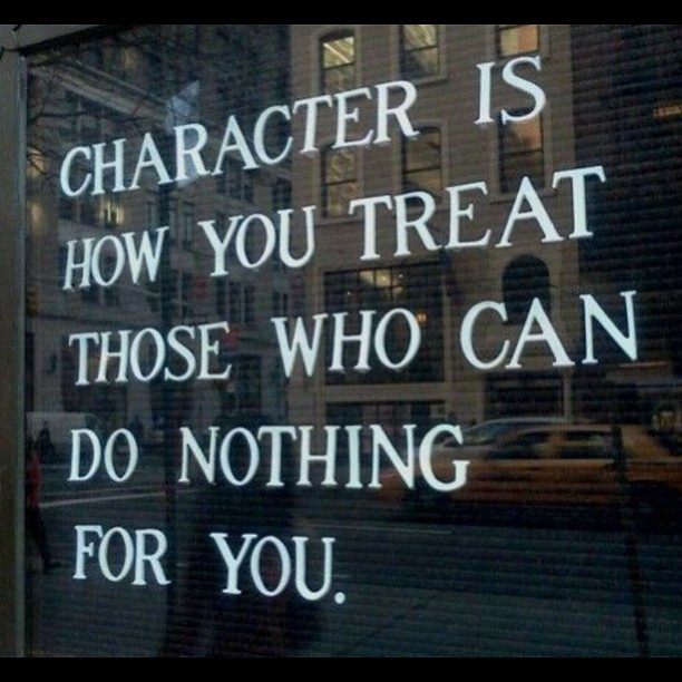 Treats quote Character is how you treat those who can do nothing for you
