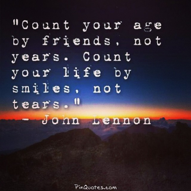 Counted quote Count you age by friends, not years. Count your life by smiles, not tears.