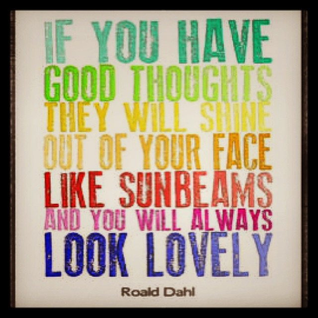 Good thoughts quote If you have good thoughts they will shine out of your face like sunbeams and you