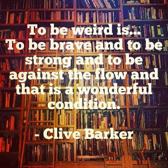Weird quote To be weird is... to be braved and to be strong and to be against the flow and t