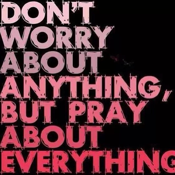 I pray quote Don't worry about anything, but pray about everything