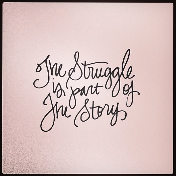 Parting quote The struggle is part of the story