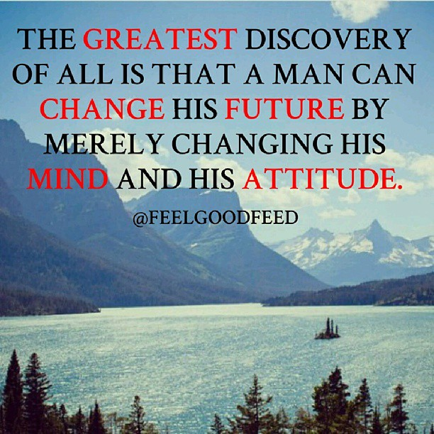 Inspirational change quote The greatest discovery of all is that a man can change his future by merely chan