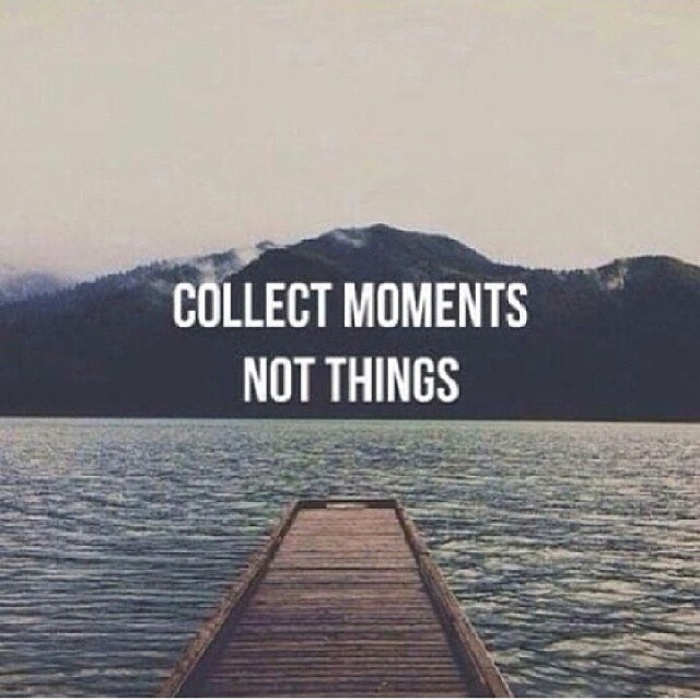 Collect quote Collect moments, not things.
