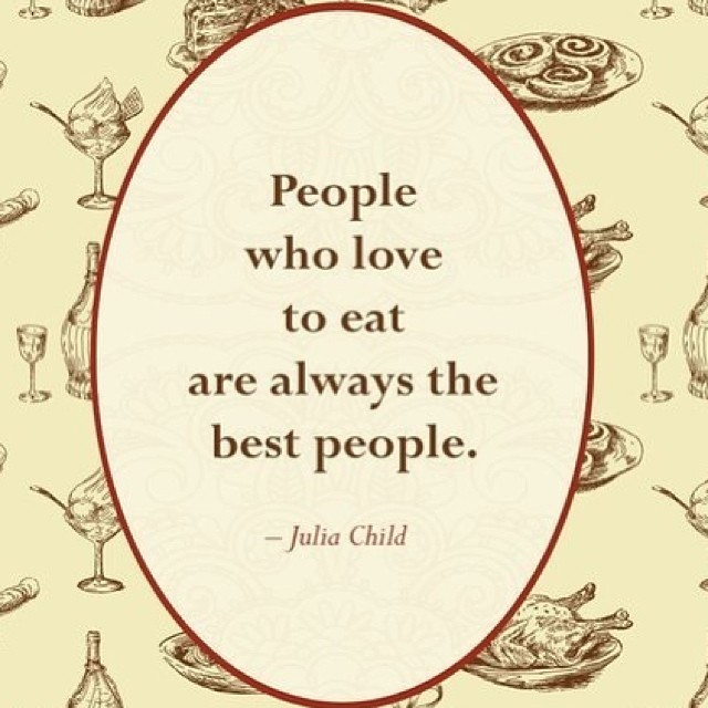 Eating quote People who love to eat are always the best people .