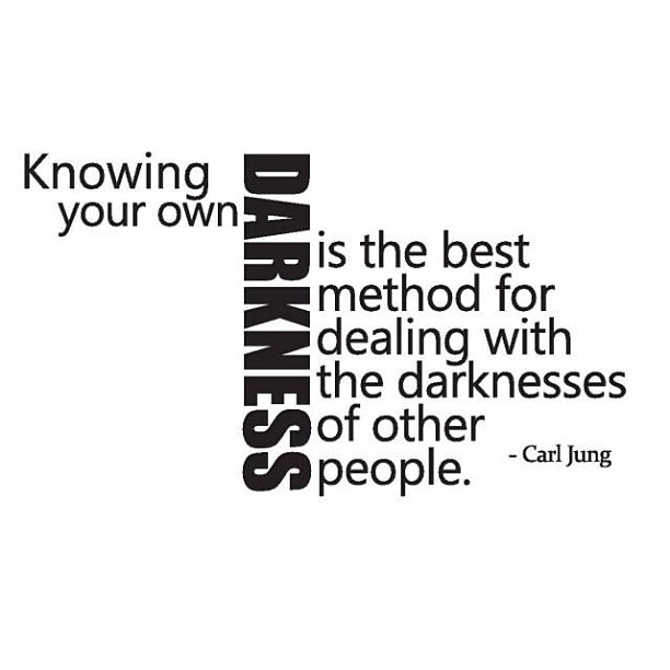 Knowing your own darkness is the best method for dealing with the darkness of other people - Carl Jung