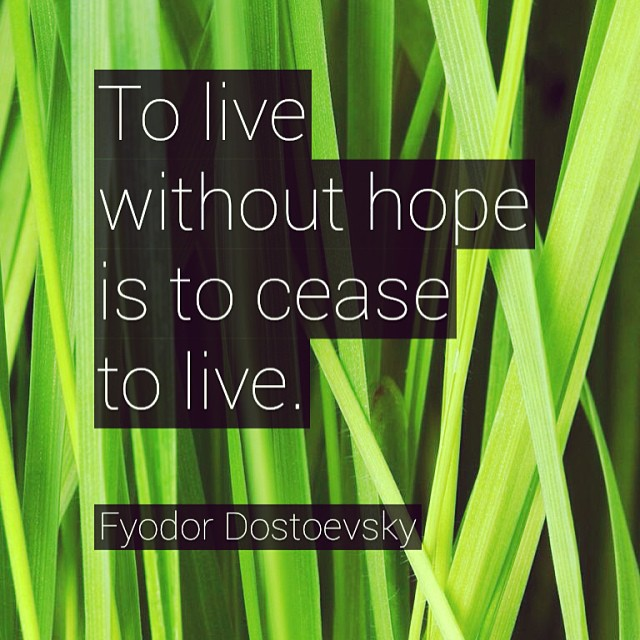 Cease quote To live without hope is to cease to live.