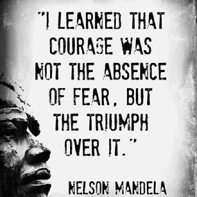 Triumph quote I learned that courage was not the absence of fear, but the triumph over it.