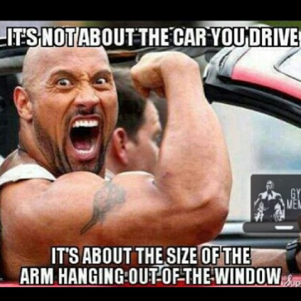 Muscles quote It's not about the car you drive. It's about the size of the arm hanging out of