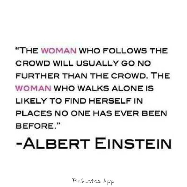 Crowd quote The woman who follows the crowd will usually go no further than the crowd. The w