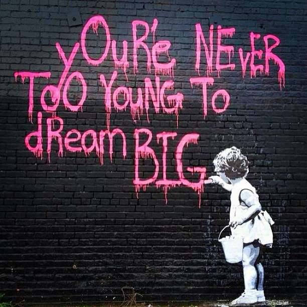 Youth quote You're never too young to dream big.