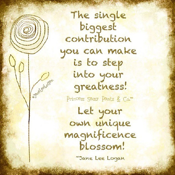 Contribution quote The single biggest contribution you can make is to step into your greatness. Let