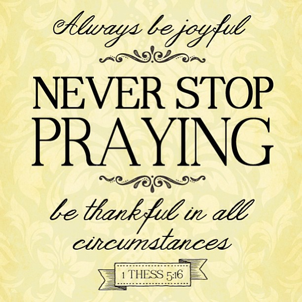Thank you quote Always be joyful. Never stop praying. Be thankful in all circumstances.
