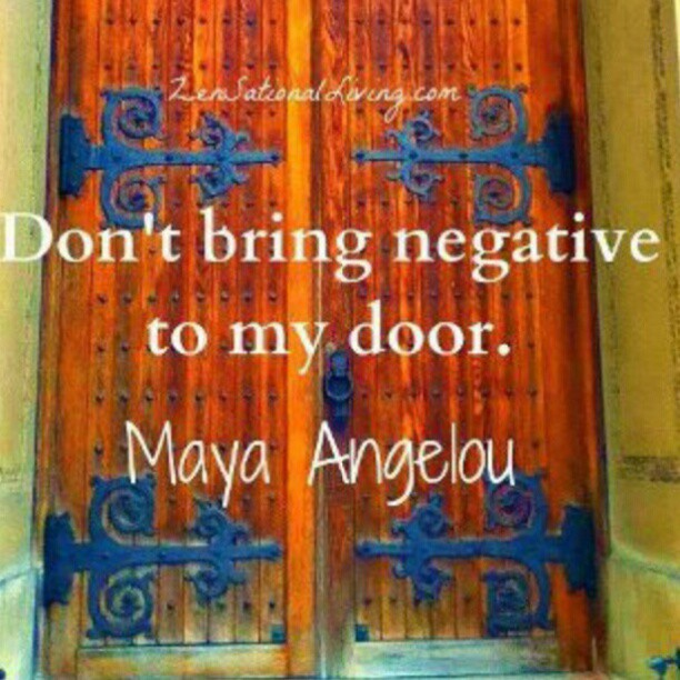 Negative quote Don't bring negative to my door .