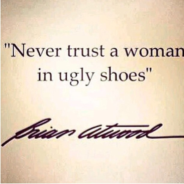 Ugliness quote Never trust a woman in ugly shoes