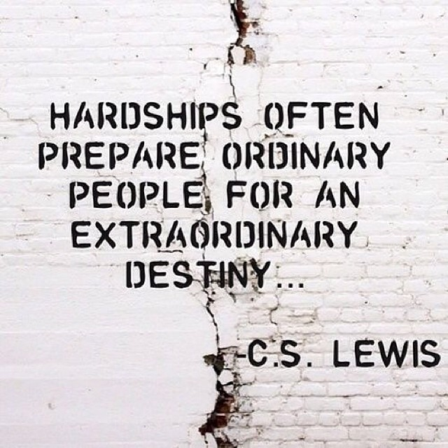 Extraordinary quote Hardships often prepare ordinary people for extraordinary destiny.