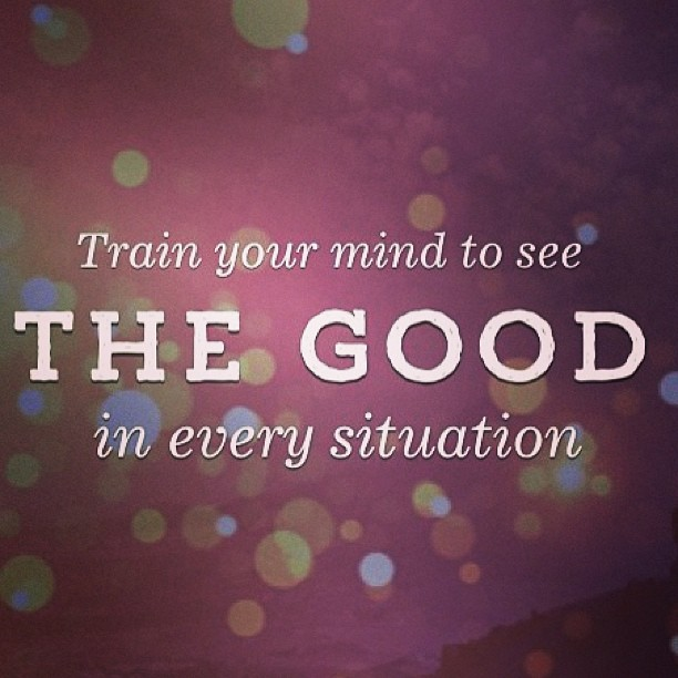 Brains quote Train your mind to see the good in every situation.