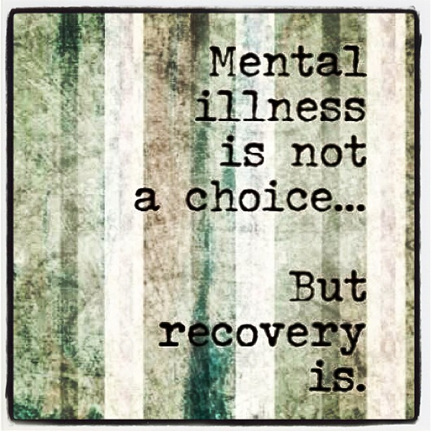 Recovery quote Mental illness is not a choice... But recovery is
