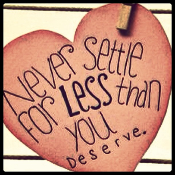 Settling down quote Never settle for less than you deserve