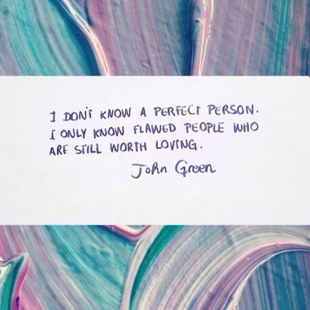 Law quote I don't know a perfect person. I only know flawed people who are still worth lov