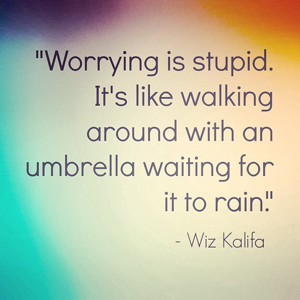 Rain quote Worrying is stupid. It is like walking around with an umbrella waiting for it to