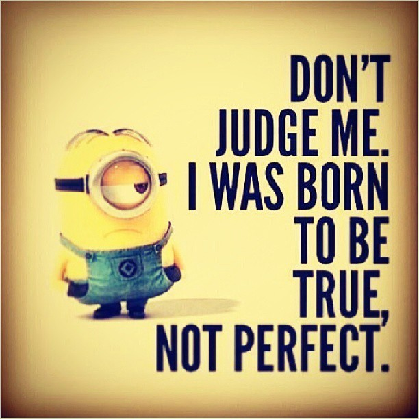 Judging quote Don't judge me, i was born to be true, not perfect