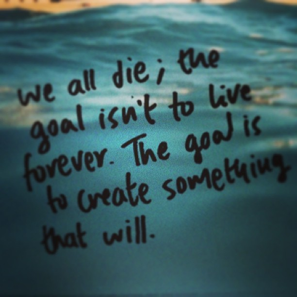 Chuck Palahniuk quote We all die. The goal isn't to live forever. The goal is to create something that