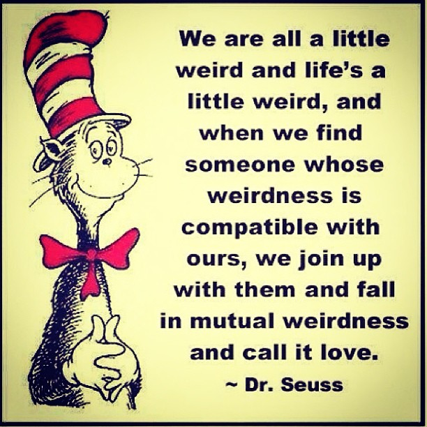 Calling quote We are all a little weird and life's a little weird, and when we find someone wh