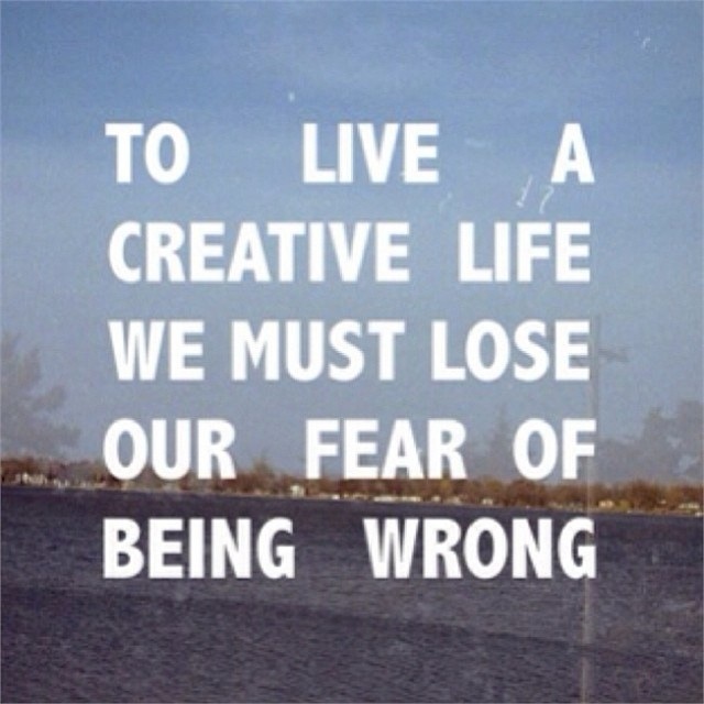 Creative life quote To live a creative life we must lose our fear of being wrong