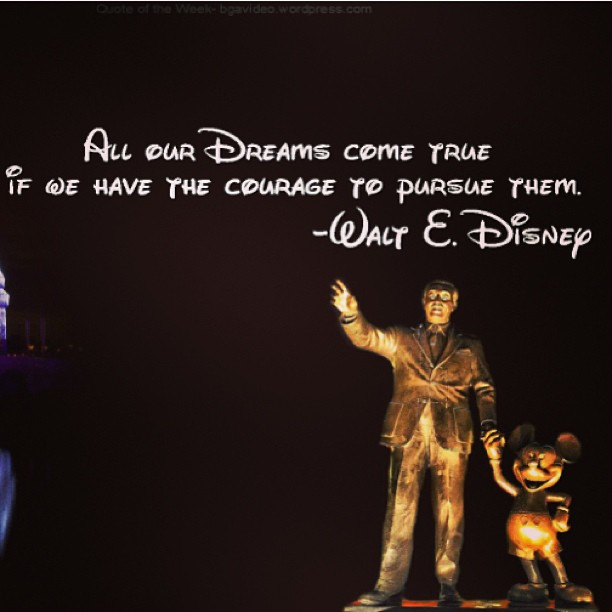 Dreams do come true quote All our dreams come true if we have the courage to pursue them.