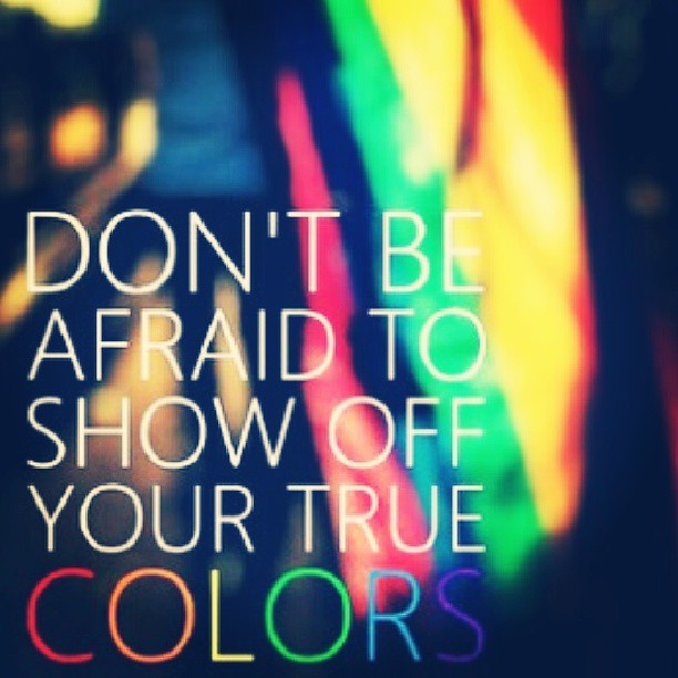 Color quote Don't be afraid to show off your true colors.