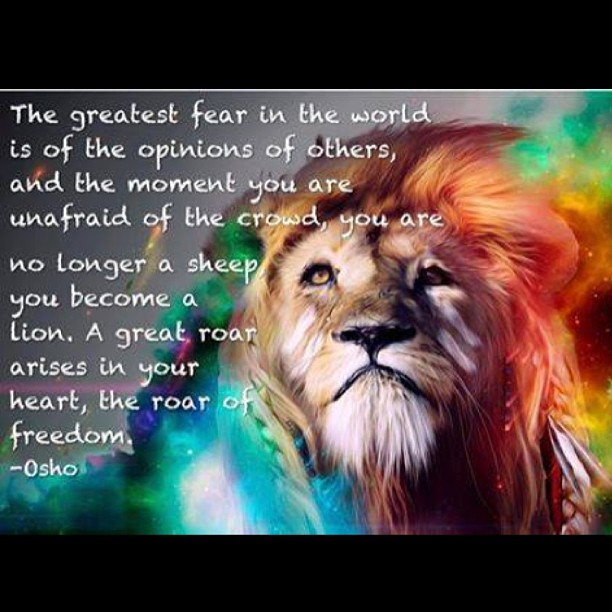 Crowd quote The greatest fear in the world is of the opinions of other, and the moment you a
