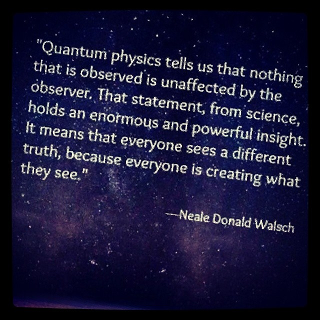 Creation science quote Quantum physics tells us that nothing that is observed is unaffected by the obse
