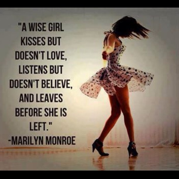 Kiss quote A wise girl kisses but doesn't love, listens but doesn't believe, and leaves bef