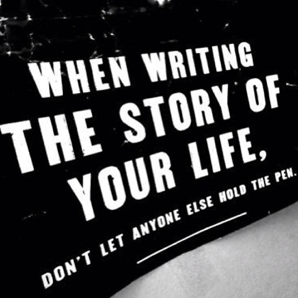 Writing nonfiction quote When writing the story of your life, don't let anyone else hold the pen