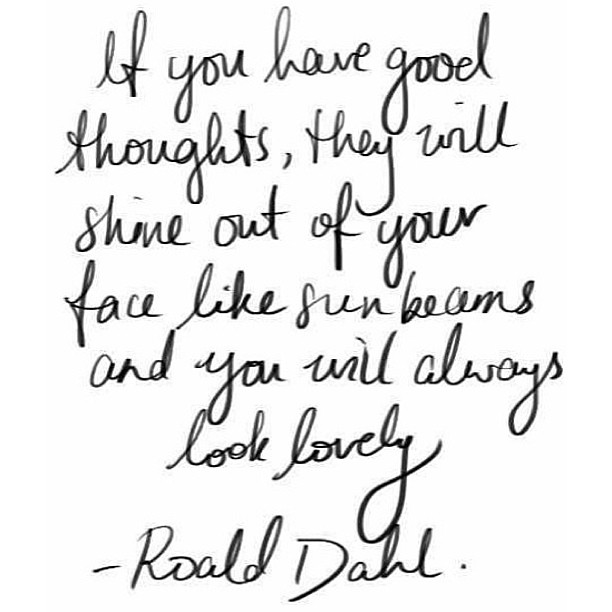 Good thoughts quote If you have good thoughts they will shine out of your face like sun beams and yo