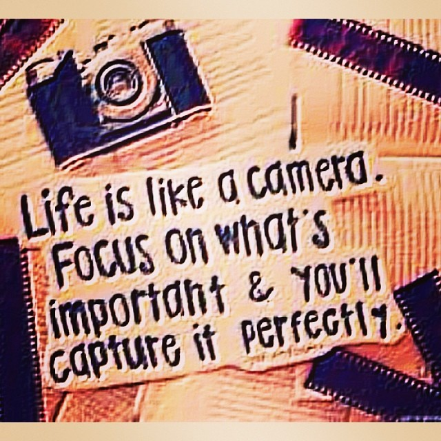 Front camera quote Life is like a camera focus on whats important and youll capture it perfectly.