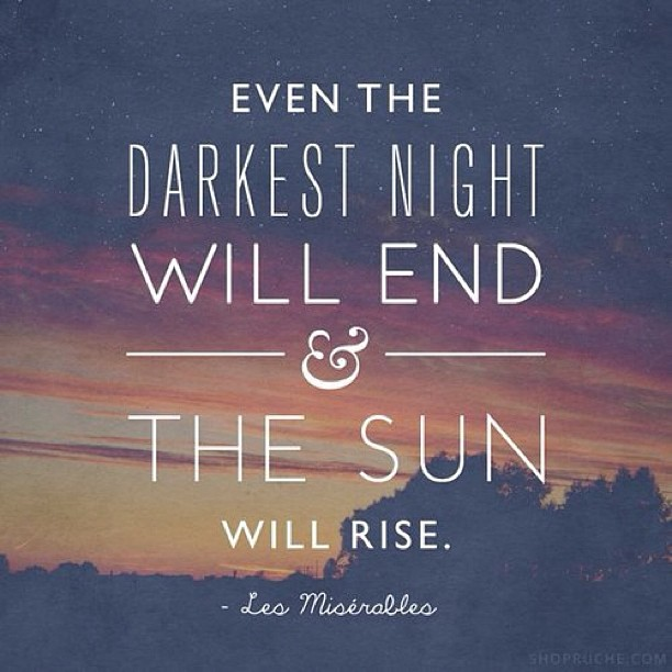Darkest hour quote Even the darkest night will end and the sun will rise