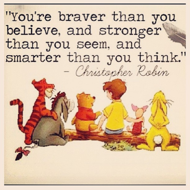 Smart quote You're braver than you believe, and stronger that you seem, and smarter than you