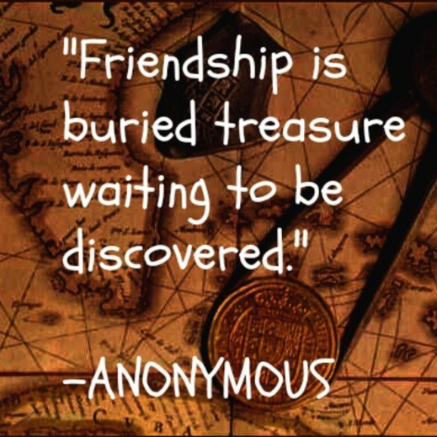 Buries quote Friendship is a buried treasure waiting to be discovered.