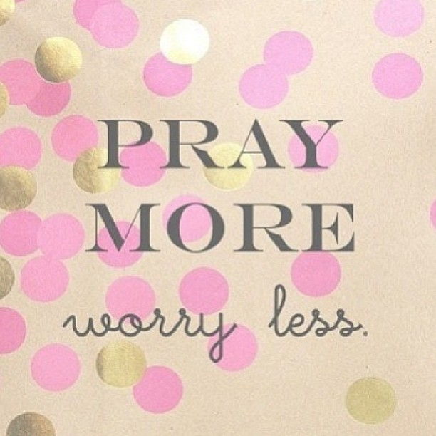 Praying quote Pray more, worry less